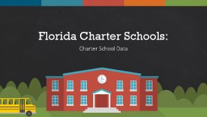 Florida Charter Schools Charter School Data WELCOME This