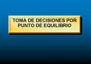 TOMA DE DECISIONES POR PUNTO DE EQUILIBRIO PUNTO