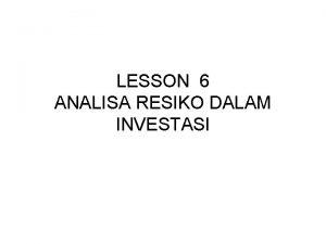 LESSON 6 ANALISA RESIKO DALAM INVESTASI INVESTASI DENGAN