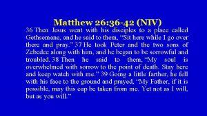 Matthew 26 36 42 NIV 36 Then Jesus