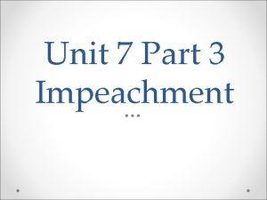 Unit 7 Part 3 Impeachment Impeachment Besides death