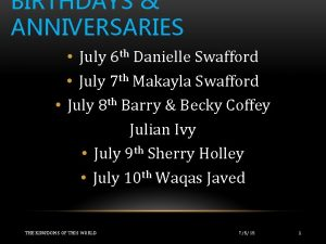 BIRTHDAYS ANNIVERSARIES July 6 th Danielle Swafford July
