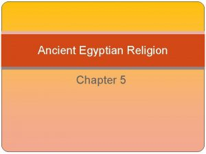 Ancient Egyptian Religion Chapter 5 Things to know