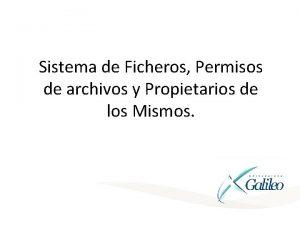 Sistema de Ficheros Permisos de archivos y Propietarios