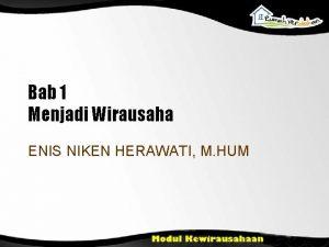 Bab 1 Menjadi Wirausaha ENIS NIKEN HERAWATI M