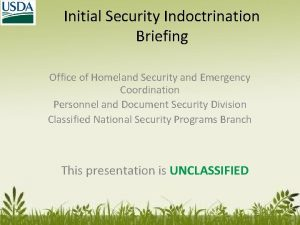 Initial Security Indoctrination Briefing Office of Homeland Security