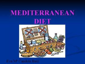 MEDITERRANEAN DIET Eva M Candela Ruiz DEFINITION Mediterranean