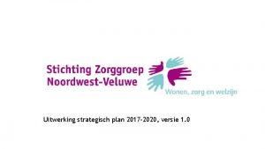 Uitwerking strategisch plan 2017 2020 versie 1 0