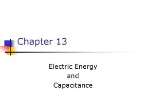Chapter 13 Electric Energy and Capacitance Electric Potential