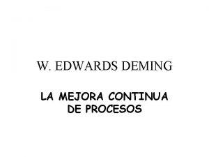 W EDWARDS DEMING LA MEJORA CONTINUA DE PROCESOS