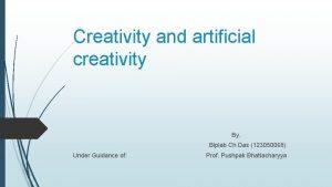 Creativity and artificial creativity By Biplab Ch Das