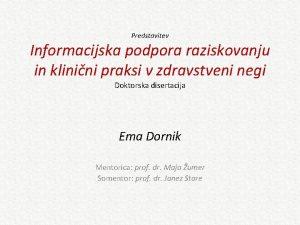 Predstavitev Informacijska podpora raziskovanju in klinini praksi v