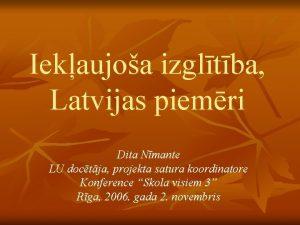 Iekaujoa izgltba Latvijas piemri Dita Nmante LU doctja