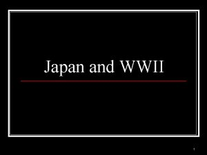 Japan and WWII 1 2 Japan Moves South