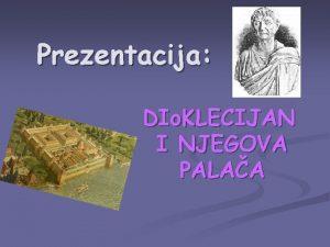 Prezentacija DIo KLECIJAN I NJEGOVA PALAA Dioklecijan Rimski