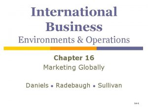 International Business Environments Operations Chapter 16 Marketing Globally
