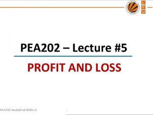 PEA 202 Lecture 5 PROFIT AND LOSS PEA