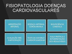 FISIOPATOLOGIA DOENAS CARDIOVASCULARES HIPERTENO ARTERIAL DOENA ARTERIAL CORONARIANA