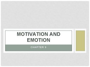 MOTIVATION AND EMOTION CHAPTER 9 MOTIVATIONAL THEORIES AND