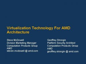 Virtualization Technology For AMD Architecture Steve Mc Dowell