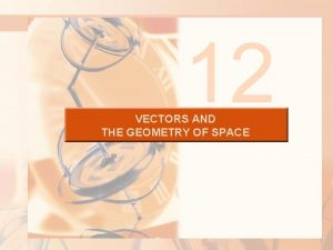12 VECTORS AND THE GEOMETRY OF SPACE VECTORS