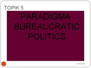 TOPIK 5 PARADIGMA BUREAUCRATIC POLITICS 1 10282020 Paradigma