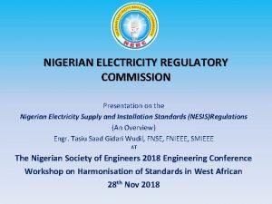 NIGERIAN ELECTRICITY REGULATORY COMMISSION Presentation on the Nigerian
