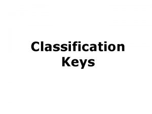Classification Keys Dichotomous keys What is a dichotomous