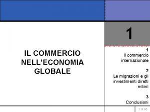 1 IL COMMERCIO NELLECONOMIA GLOBALE 1 Il commercio