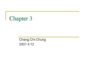 Chapter 3 Chang ChiChung 2007 4 12 The