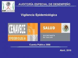 AUDITORA ESPECIAL DE DESEMPEO Vigilancia Epidemiolgica Cuenta Pblica