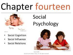 Chapter fourteen Social Psychology Social Cognition Social Influence