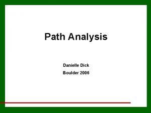 Path Analysis Danielle Dick Boulder 2006 Path Analysis