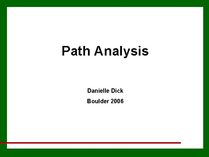 Path Analysis Danielle Dick Boulder 2006 Path Analysis
