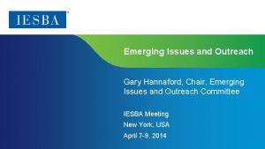 Emerging Issues and Outreach Gary Hannaford Chair Emerging