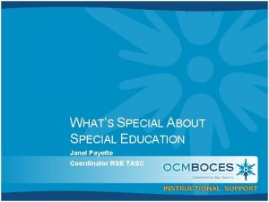WHATS SPECIAL ABOUT SPECIAL EDUCATION Janel Payette Coordinator
