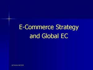 ECommerce Strategy and Global EC Prentice Hall 2004