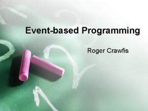 Eventbased Programming Roger Crawfis Windowbased programming Most modern