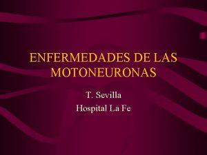 ENFERMEDADES DE LAS MOTONEURONAS T Sevilla Hospital La