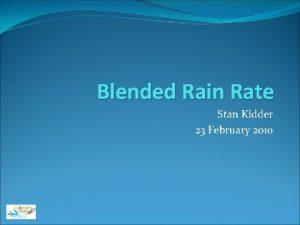 Blended Rain Rate Stan Kidder 23 February 2010