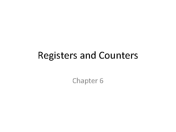 Registers and Counters Chapter 6 Registers and Counters