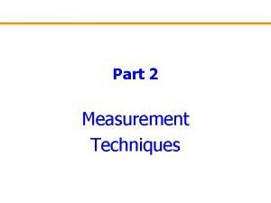 Part 2 Measurement Techniques Part 2 Measurement Techniques