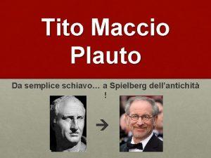Tito Maccio Plauto Da semplice schiavo a Spielberg