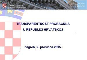 TRANSPARENTNOST PRORAUNA U REPUBLICI HRVATSKOJ Zagreb 2 prosinca