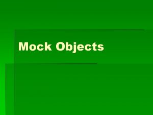 Mock Objects What are Mock Objects Any dummy