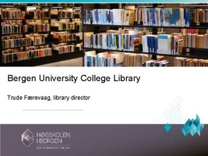 Bergen University College Library Trude Frevaag library director
