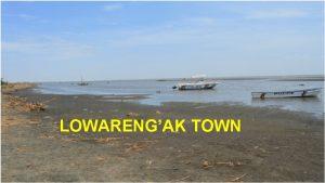 LOWARENGAK TOWN LOCATION Lowarengak Town is in Turkana