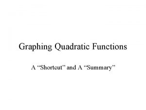 Graphing Quadratic Functions A Shortcut and A Summary