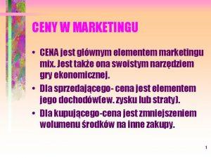 CENY W MARKETINGU CENA jest gwnym elementem marketingu