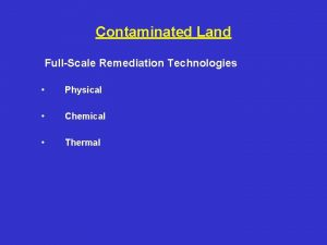 Contaminated Land FullScale Remediation Technologies Physical Chemical Thermal